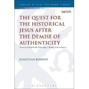 The Quest for the Historical Jesus After the Demise of Authenticity by Jonathan Bernier