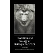 Evolution and Ecology of Macaque Societies by John E. Fa