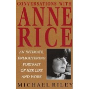 Conversations with Anne Rice by M. Riley