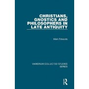 Christians, Gnostics and Philosophers in Late Antiquity by Dr. Mark Edwards