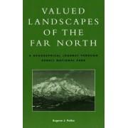 Valued Landscapes of the Far North by Eugene J. Palka