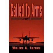Called to Arms by Walter A Turner