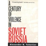 A Century of Violence in Soviet Russia by Alexander N. Yakovlev