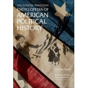 The Concise Princeton Encyclopedia of American Political History by Michael Kazin
