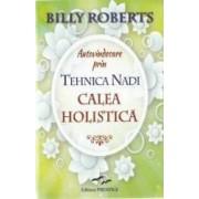 Autovindecare prin tehnica Nadi calea holistica - Billy Roberts