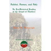 Habitat, Human, and Holy: An Eco-Rhetorical Reading of the Gospel of Matthew