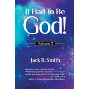 It Had to Be God!: Volume 2