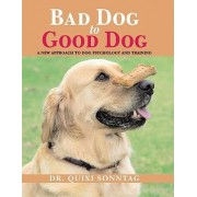 Bad Dog to Good Dog by Dr Quixi Sonntag