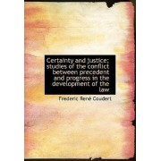 Certainty and Justice; Studies of the Conflict Between Precedent and Progress in the Development of by Frederic Ren Coudert