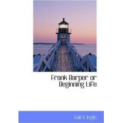 Frank Barper or Beginning Life by Gall & Inglis