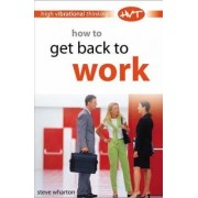 How to Get Back to Work by Steve Wharton