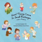 Good Things Come In Small Packages (I Was A Preemie) by Candy Campbell