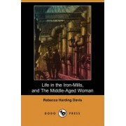 Life in the Iron-Mills, and the Middle-Aged Woman (Dodo Press) by Rebecca Harding Davis