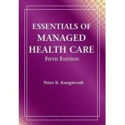 Essentials of Managed Health Care by Peter Kongstevdt