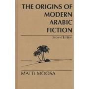 The Origins of Modern Arabic Fiction by Matti Moosa
