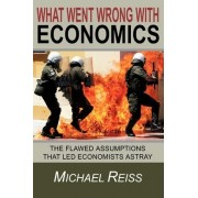 What Went Wrong with Economics by Michael Reiss