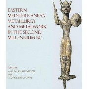 Eastern Mediterranean Metallurgy in the Second Millennium BC by Vasiliki Kassianidou