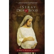 A Stray Drop of Blood by Roseanna M White
