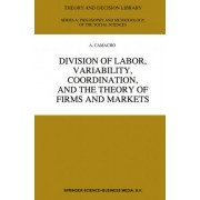 Division of Labor, Variability, Coordination, and the Theory of Firms and Markets by A. Camacho