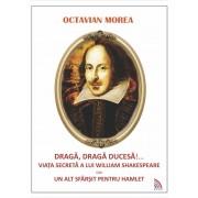 Draga, draga Ducesa!.... Viata secreta a lui William Shakespeare sau un alt sfarsit pentru Hamlet