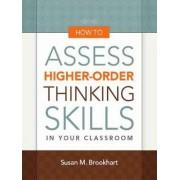 How to Assess Higher-Order Thinking Skills in Your Classroom by Susan M Brookhart