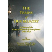 The Trains of Our Memory: A History of the Railroad Museum of Pennsylvania