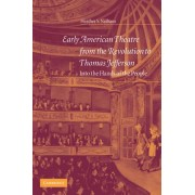 Early American Theatre from the Revolution to Thomas Jefferson by Heather S. Nathans
