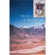 Being a Buddhist Nun by Kim Gutschow