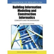 Handbook of Research on Building Information Modeling and Construction Informatics by Jason Underwood