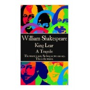 William Shakespeare - King Lear: The Worst Is Not, So Long as We Can Say, 'This Is the Worst.'