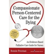 Compassionate Person-Centered Care for the Dying: An Evidence-Based Guide for Palliative Care Nurses