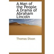 A Man of the People a Drama of Abraham Lincoln by Thomas Dixon