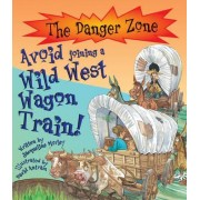 Avoid Joining A Wild West Wagon Train! by Jacqueline Morley