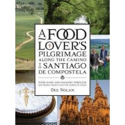A Food Lover's Pilgrimage Along the Camino to Santiago De Compostela by Dee Nolan