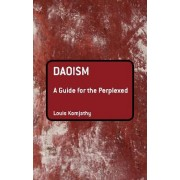 Daoism: A Guide for the Perplexed by Louis Komjathy