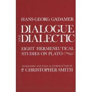 Dialogue and Dialectic by Hans-Georg Gadamer
