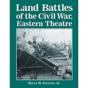 Land Battles of the Civil War, Eastern Theatre by Bruce H. Stewart
