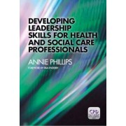 Developing Leadership Skills for Health and Social Care Professionals by Annie Phillips