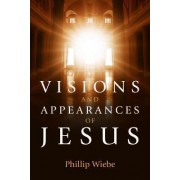 Visions and Appearances of Jesus by Professor of Philosophy and Dean of Arts and Religious Studies Phillip H Wiebe