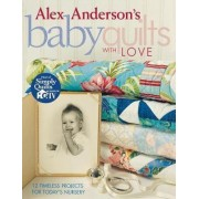 Alex Anderson's Baby Quilts with Love by Alex Anderson
