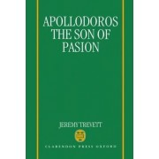 Apollodorus the Son of Pasion by British Academy Research Fellow Jeremy Trevett