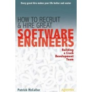 How to Recruit and Hire Great Software Engineers: Building a Crack Development Team by Patrick Mcculler