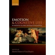 Emotion and Cognitive Life in Medieval and Early Modern Philosophy by Martin Pickave
