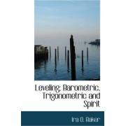 Leveling; Barometric, Trigonometric and Spirit by Patricia Baker