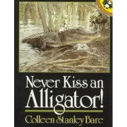 Never Kiss an Alligator! by Colleen Stanley Bare