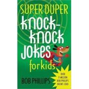 Super Duper Knock-Knock Jokes for Kids by Bob Phillips