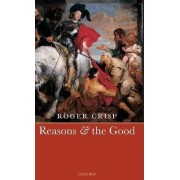 Reasons and the Good by Fellow and Tutor in Philosophy Roger Crisp
