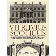 Vitruvius Scoticus: Plans, Elevations, and Sections of Public Buildings, Noblemen's and Gentlemen's Houses in Scotland