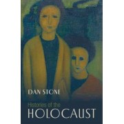 Histories of the Holocaust by Dan Stone
