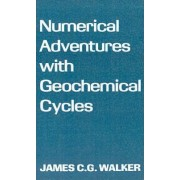 Numerical Adventures with Geochemical Cycles by James C.G. Walker